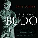 The Essence of Budo: A Practitioner's Guide to Understanding the Japanese Martial Ways (       UNABRIDGED) by Dave Lowry Narrated by Brian Nishii