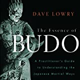 img - for The Essence of Budo: A Practitioner's Guide to Understanding the Japanese Martial Ways book / textbook / text book