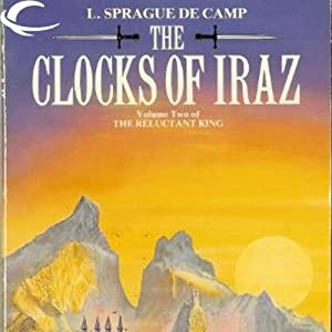The Clocks of Iraz: The Reluctant King, Book 2 | [L. Sprague de Camp]