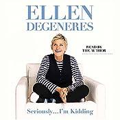 Seriously...I'm Kidding | [Ellen DeGeneres]