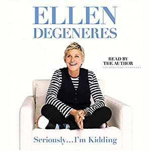 Seriously...I'm Kidding | [Ellen DeGeneres]