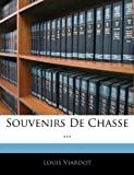Souvenirs De Chasse ... (French Edition) (1142357309) by Viardot, Louis