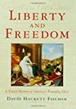 Liberty and Freedom: A Visual History of America's Founding Ideas (America: a Cultural History) (0195162536) by Fischer, David Hackett