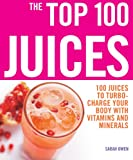 The Top 100 Juices: 100 Juices to Turbo-Charge Your Body with Vitamins and Minerals (The Top 100 Rec