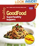 Good Food: Superhealthy Suppers (Good...