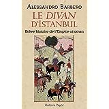Le divan d'Istanbul : Brève histoire de l'Empire Ottoman