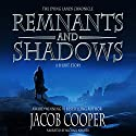 Remnants and Shadows: The Dying Lands Chronicle (       UNABRIDGED) by Jacob Cooper Narrated by Michael Kramer