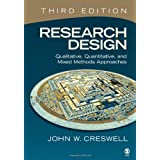Research Design: Qualitative, Quantitative, and Mixed Methods Approaches ~ John W. Creswell