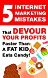 img - for 5 Internet Marketing Mistakes That Devour Your Profits Faster Than a Fat Kid Eats Candy book / textbook / text book