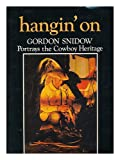 img - for Hangin' on: Gordon Snidow Portrays the Cowboy Heritage book / textbook / text book