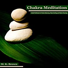Chakra Meditation: Guided Meditation for Chakra Balancing, Chakra Healing and Chakra Cleansing  by MK Brown Narrated by Anna Winters