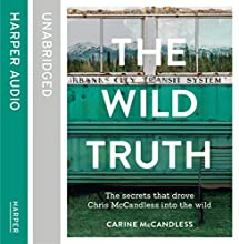 The Wild Truth: The Secrets That Drove Chris McCandless into the Wild (       UNABRIDGED) by Carine McCandless Narrated by Carine McCandless