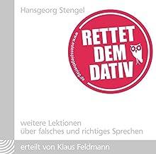 Rettet dem Dativ: Weitere Lektionen über falsches und richtiges Sprechen (       ungekürzt) von Hansgeorg Stengel Gesprochen von: Klaus Feldmann