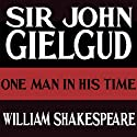 One Man in His Time  by William Shakespeare Narrated by John Gielgud