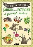Jardin et potager : 365 trucs et astuces de grand-m�re