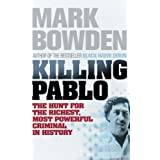 Killing Pablo: The Hunt for the Richest, Most Powerful Criminal in Historyby Mark Bowden