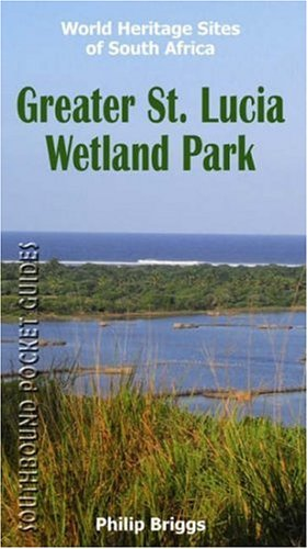 Greater St. Lucia Wetland Park: World Heritage Sites of South Africa (World Heritage Sites of South Africa Travel Guides) PDF