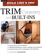 Trim Carpentry and Built-Ins (Build Like A Pro)