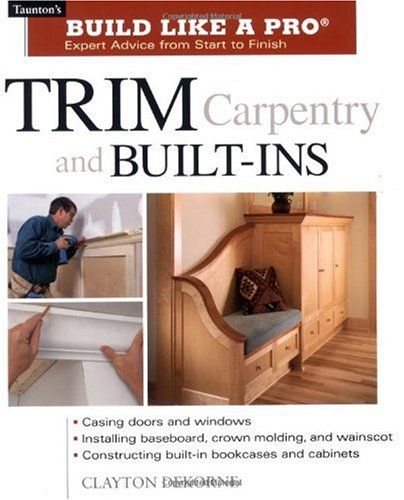 Trim Carpentry & Built-Ins (Taunton's Build Like a Pro)