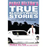 Perez Hilton's True Bloggywood Stories: The Glamorous Life of Beating, Cheating, and Overdosingby Perez Hilton