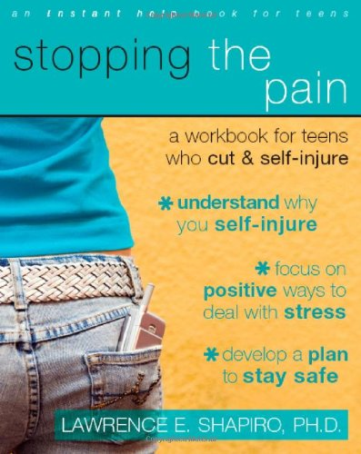 Stopping the Pain: A Workbook for Teens Who Cut & Self-Injure