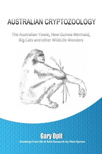 AUSTRALIAN CRYPTOZOOLOGY: The Australian Yowie, New Guinea Mermaid, Big Cats and other WildLife Wonders. PDF
