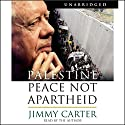 Palestine: Peace Not Apartheid Audiobook by Jimmy Carter Narrated by Jimmy Carter
