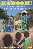 img - for KaBOOM!: A Movement to Save Play book / textbook / text book
