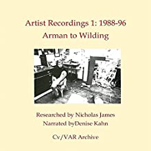 Artist Recordings 1: 1988-96 Arman to Wilding Audiobook by Nicholas James Narrated by Denise Kahn