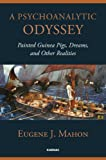 Eugene J. Mahon A Psychoanalytic Odyssey: Painted Guinea Pigs, Dreams, and Other Realities