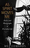 As Spirit Moves Me: Poems and Photographs of Everyday Life