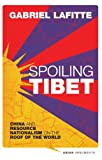 Spoiling Tibet: China and Resource Nationalism on the Roof of the World (Asian Arguments)