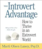 Marti Olsen Laney The Introvert Advantage: How to Thrive in an Extrovert World