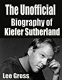 img - for Unofficial Biography of Kiefer Sutherland book / textbook / text book