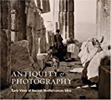 img - for Antiquity and Photography: Early Views of Ancient Mediterranean Sites book / textbook / text book