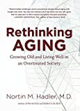 img - for Rethinking Aging: Growing Old and Living Well in an Overtreated Society by Nortin M Hadler (2011-08-30) book / textbook / text book