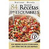 SELECCIÓN DE 84 RECETAS CON LEGUMBRES: Los mejores platos combinados con todo tipo de leguminosas