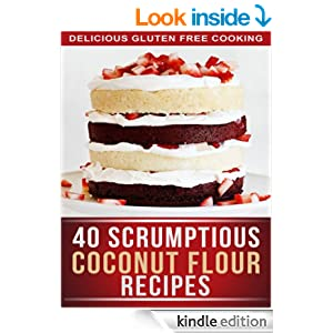 Coconut Flour Recipes: 40 Scrumptious Recipes For Celiac, Gluten free, And Paleo Diets (The Simple Recipe Series)