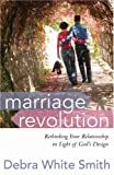 Marriage Revolution: Rethinking Your Relationship in Light of God's Design (0736917675) by Smith, Debra White