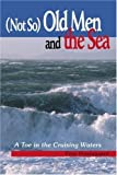 img - for (Not So) Old Men and the Sea: A Toe in the Cruising Waters by Prestegaard, Pete (2004) Paperback book / textbook / text book