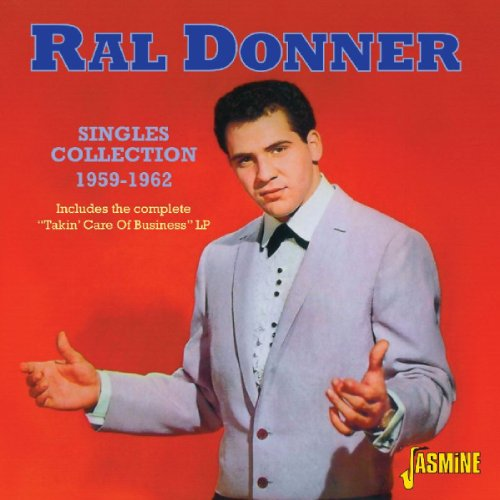 "Ral Donner - Singles Collection 1959-1962 - Includes The Complete ""Takin' Care Of Business"" LP [ORIGINAL RECORDINGS REMASTERED]"