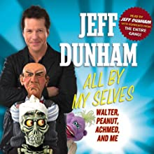 All By My Selves: Walter, Peanut, Achmed, and Me (       UNABRIDGED) by Jeff Dunham Narrated by Jeff Dunham