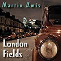 London Fields (       UNABRIDGED) by Martin Amis Narrated by Steven Pacey