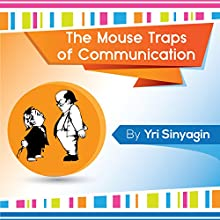 The Mouse Traps of Communication Audiobook by Yri Sinyagin Narrated by Francie Wyck