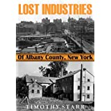 Lost Industries of Albany County, New York ~ Timothy Starr