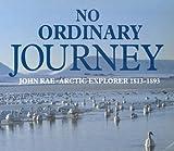 No Ordinary Journey: John Rae, Arctic Explorer 1813-1893 (0773511075) by Bunyan, Ian