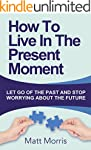 Self Help: How To Live In The Present...