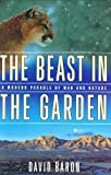 img - for The Beast in the Garden: A Modern Parable of Man and Nature By David Baron book / textbook / text book