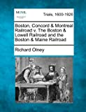 Boston, Concord & Montreal Railroad v. The Boston & Lowell Railroad and the Boston & Maine Railroad (127506745X) by Olney, Richard