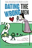 Dating the Wrong Men: The Misadventurers Guide Through Bad Relationship Choices.